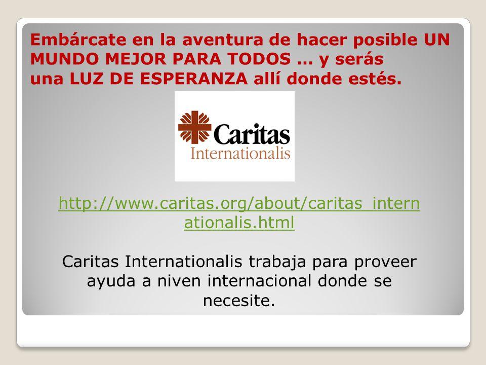 Embárcate en la aventura de hacer posible UN MUNDO MEJOR PARA TODOS … y serás una LUZ DE ESPERANZA allí donde estés. http://www.caritas.org/about/cari