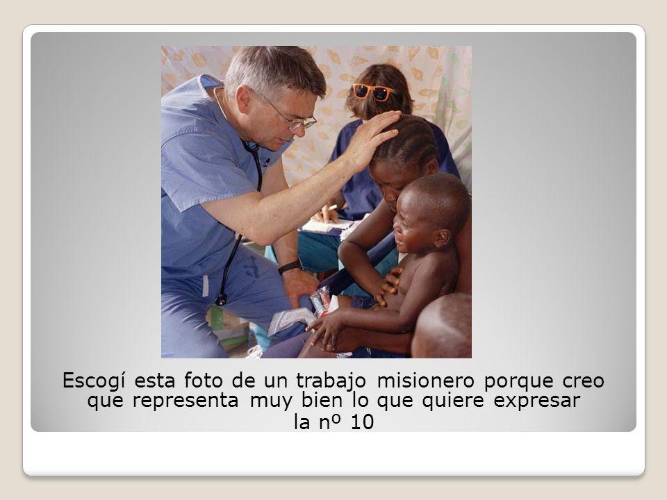Escogí esta foto de un trabajo misionero porque creo que representa muy bien lo que quiere expresar la nº 10