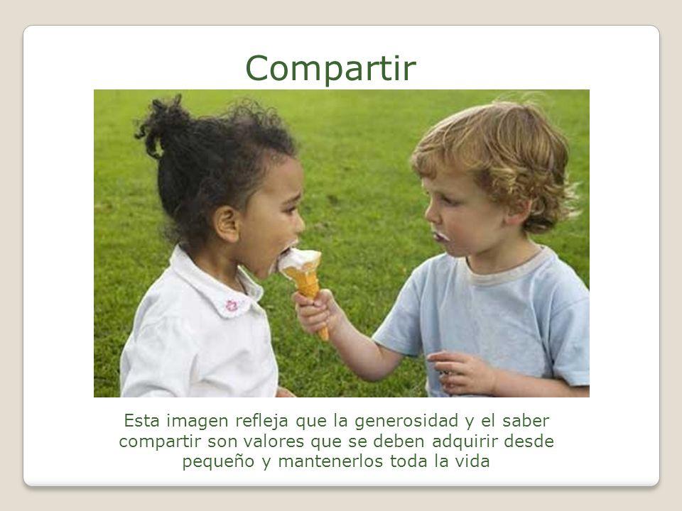 Compartir Esta imagen refleja que la generosidad y el saber compartir son valores que se deben adquirir desde pequeño y mantenerlos toda la vida