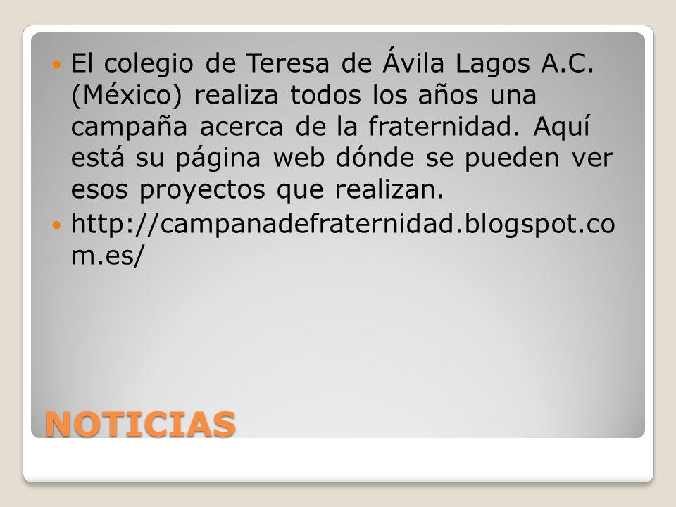 NOTICIAS El colegio de Teresa de Ávila Lagos A.C. (México) realiza todos los años una campaña acerca de la fraternidad. Aquí está su página web dónde
