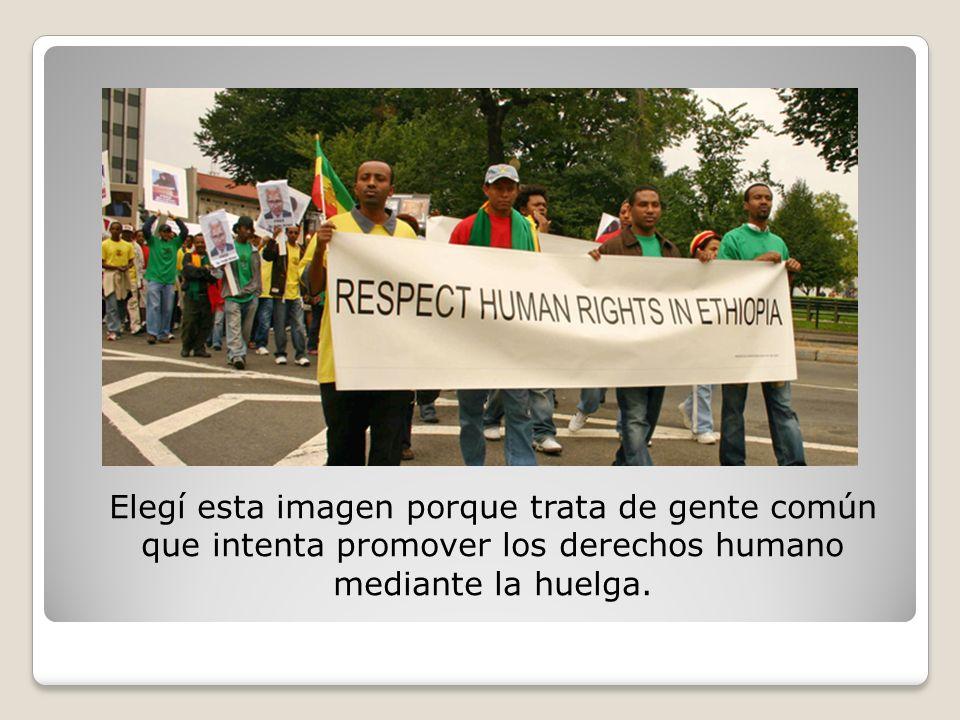 Elegí esta imagen porque trata de gente común que intenta promover los derechos humano mediante la huelga.