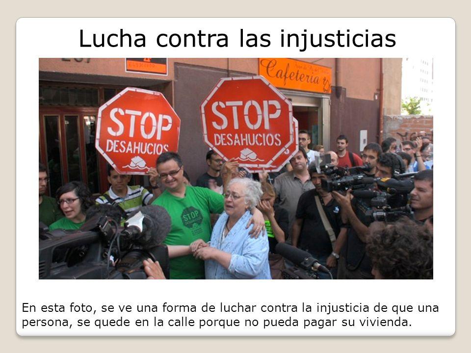 Lucha contra las injusticias En esta foto, se ve una forma de luchar contra la injusticia de que una persona, se quede en la calle porque no pueda pag