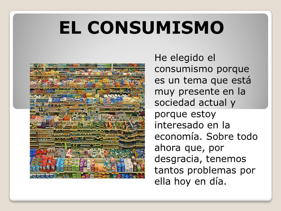 He elegido el consumismo porque es un tema que está muy presente en la sociedad actual y porque estoy interesado en la economía. Sobre todo ahora que,