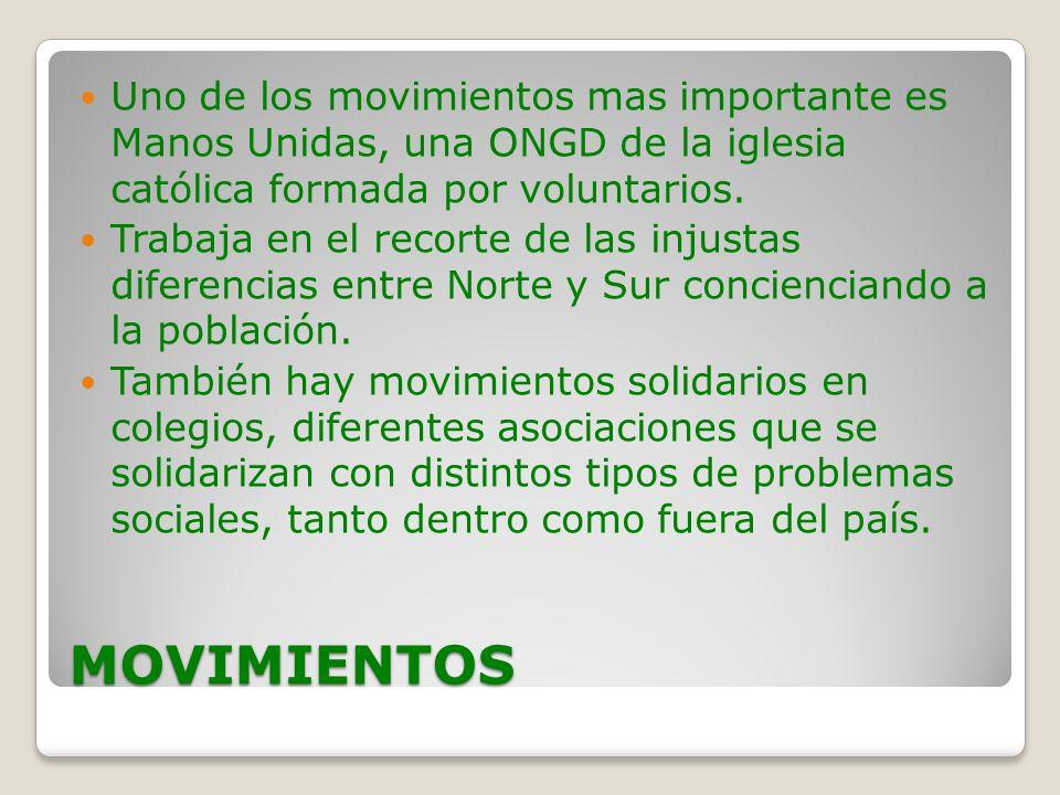 MOVIMIENTOS Uno de los movimientos mas importante es Manos Unidas, una ONGD de la iglesia católica formada por voluntarios. Trabaja en el recorte de l