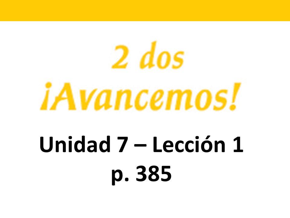 Unidad 7 – Lección 1 p. 385