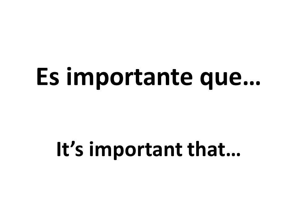 Es importante que… Its important that…