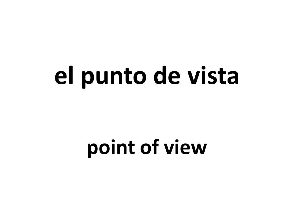 el punto de vista point of view