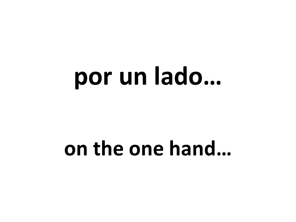 por un lado… on the one hand…