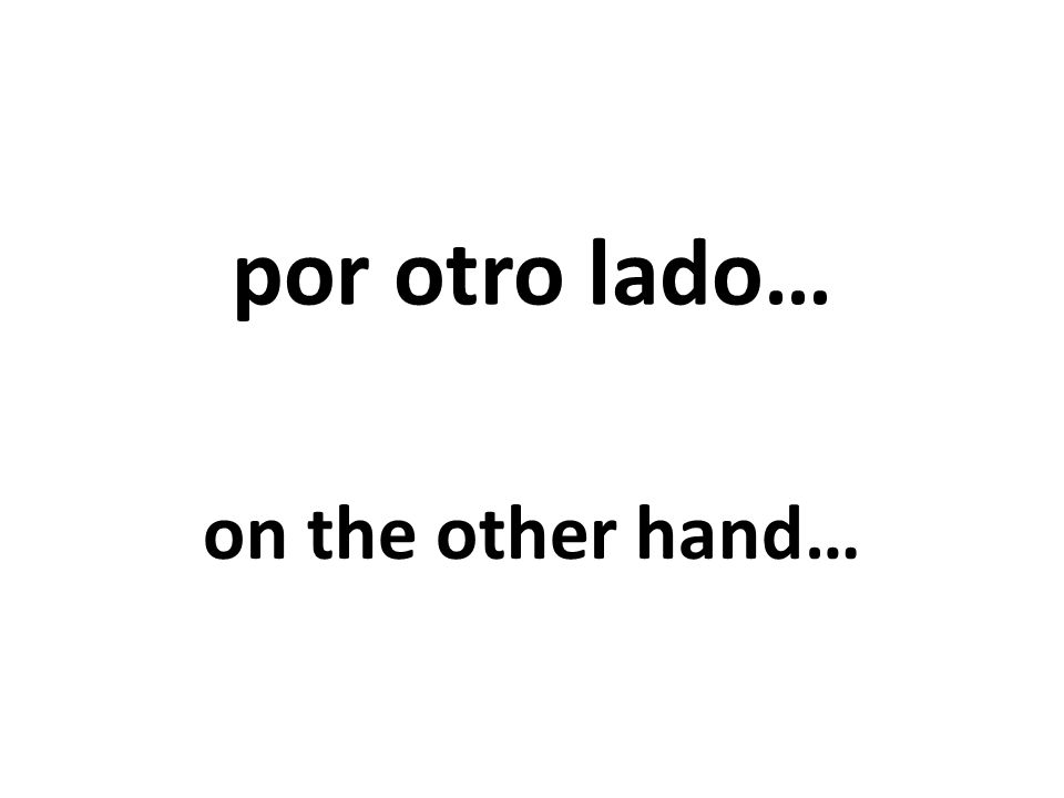 por otro lado… on the other hand…