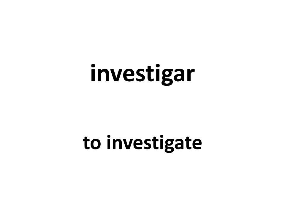 investigar to investigate