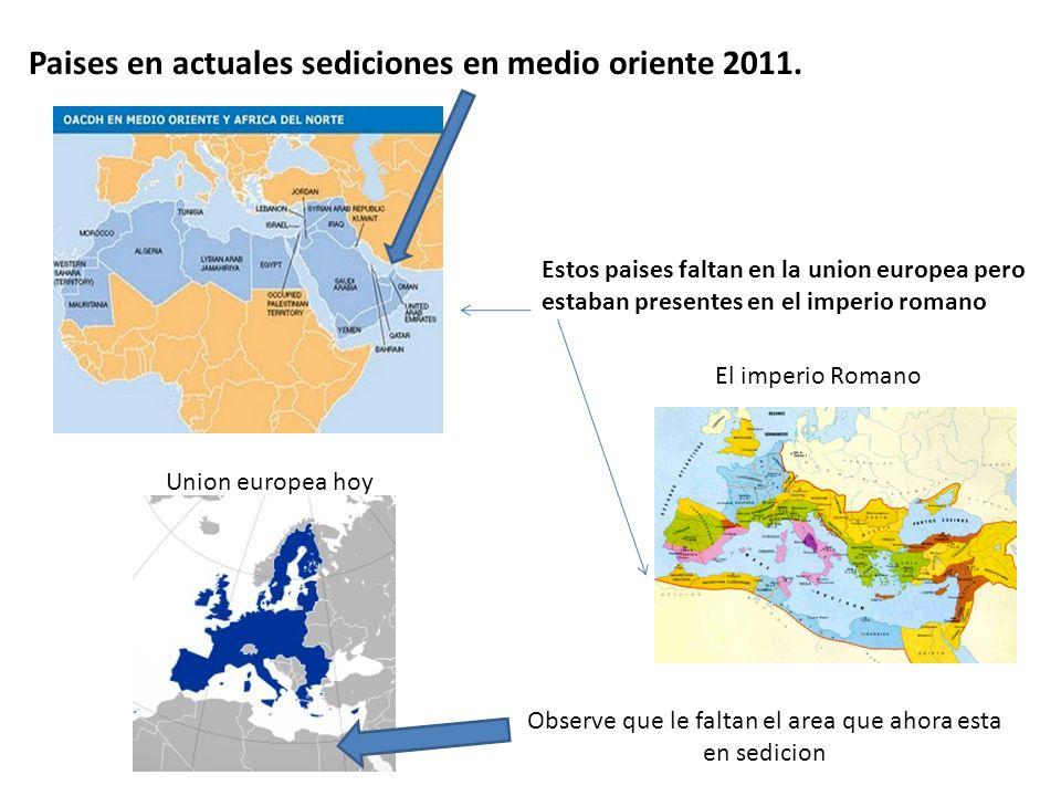 Paises en actuales sediciones en medio oriente 2011. Estos paises faltan en la union europea pero estaban presentes en el imperio romano Union europea