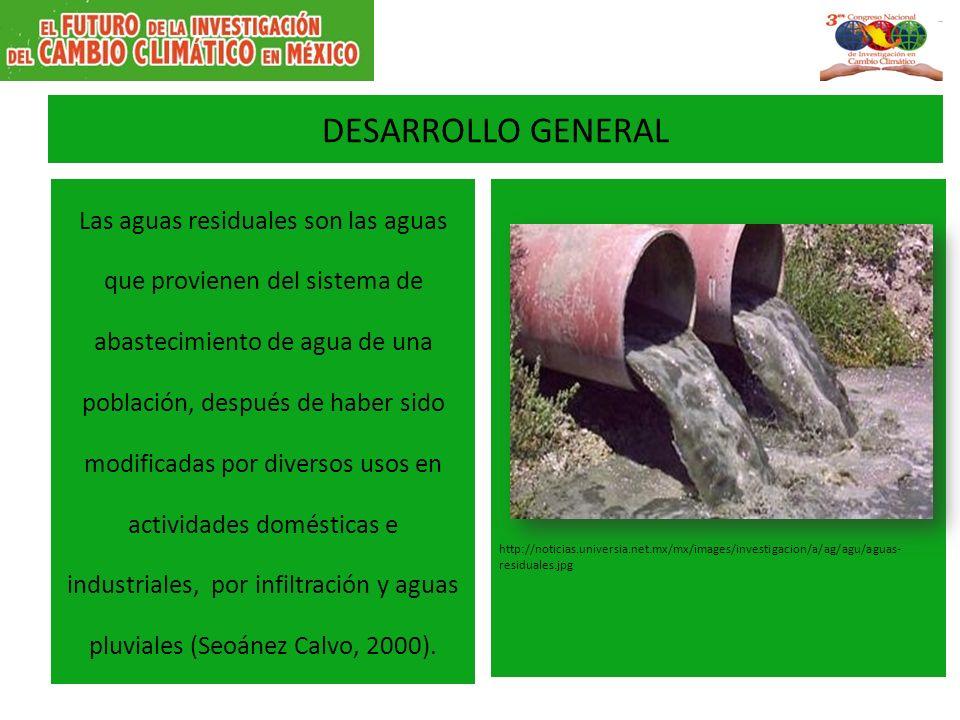 DESARROLLO GENERAL Las aguas residuales son las aguas que provienen del sistema de abastecimiento de agua de una población, después de haber sido modi