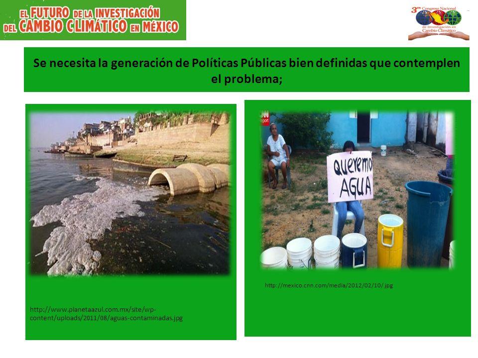 Se necesita la generación de Políticas Públicas bien definidas que contemplen el problema; http://www.planetaazul.com.mx/site/wp- content/uploads/2011