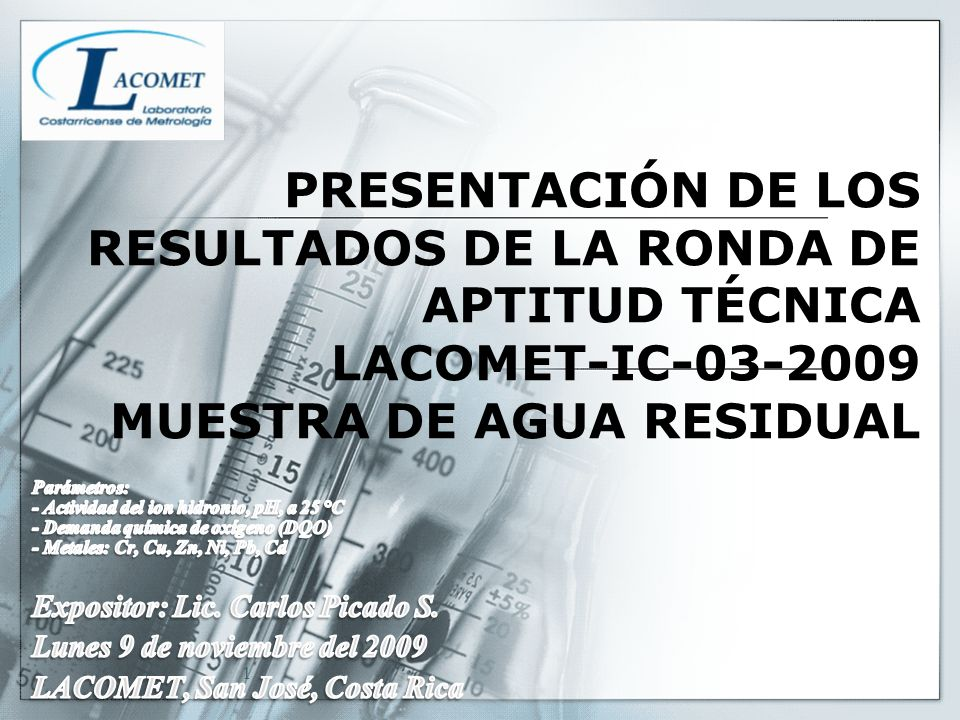 PRESENTACIÓN DE LOS RESULTADOS DE LA RONDA DE APTITUD TÉCNICA LACOMET-IC-03-2009 MUESTRA DE AGUA RESIDUAL 1