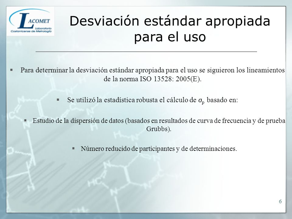 Desviación estándar apropiada para el uso Para determinar la desviación estándar apropiada para el uso se siguieron los lineamientos de la norma ISO 13528: 2005(E).