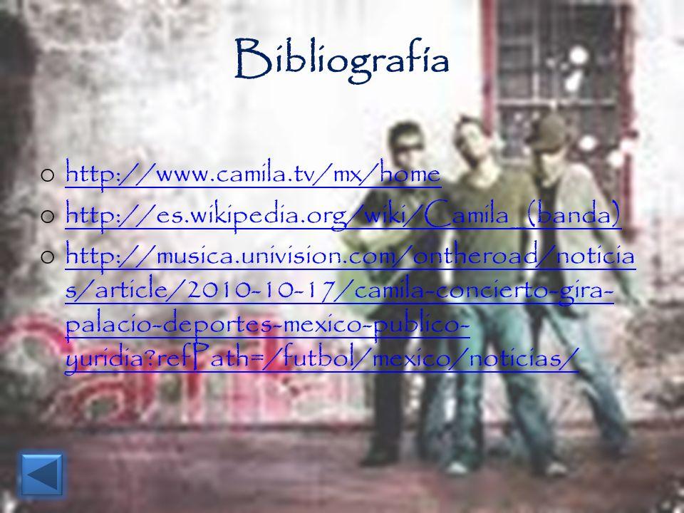 Bibliografía o http://www.camila.tv/mx/home http://www.camila.tv/mx/home o http://es.wikipedia.org/wiki/Camila_(banda) http://es.wikipedia.org/wiki/Ca