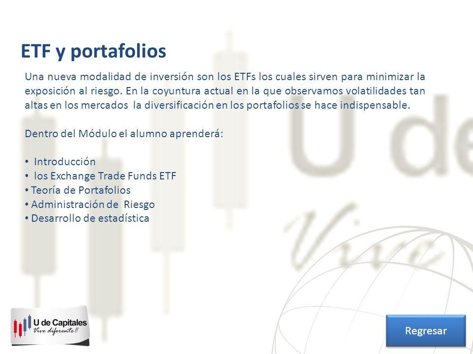 ETF y portafolios Una nueva modalidad de inversión son los ETFs los cuales sirven para minimizar la exposición al riesgo. En la coyuntura actual en la