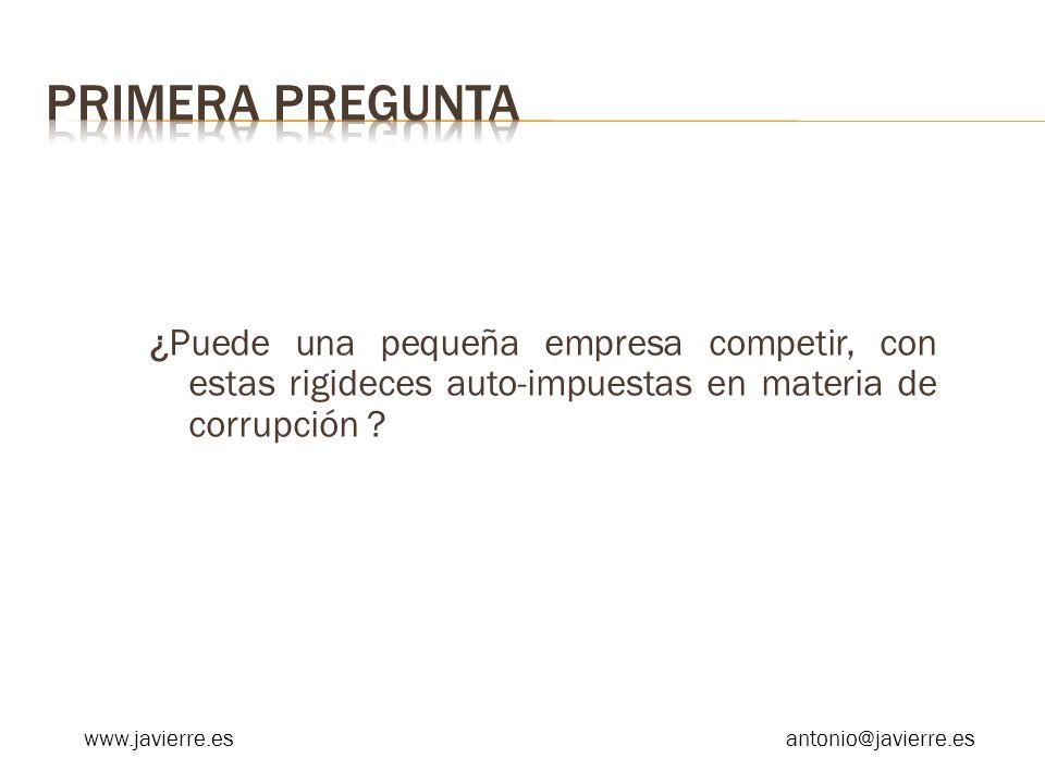 ¿Puede una pequeña empresa competir, con estas rigideces auto-impuestas en materia de corrupción ? www.javierre.esantonio@javierre.es