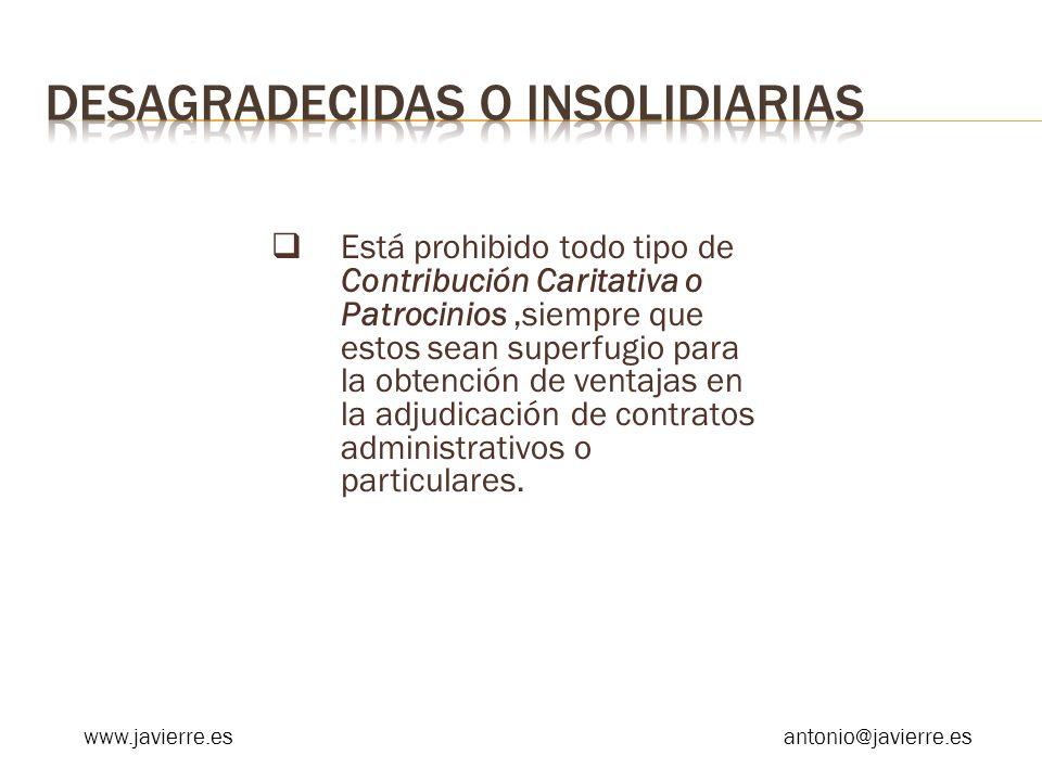 Está prohibido todo tipo de Contribución Caritativa o Patrocinios,siempre que estos sean superfugio para la obtención de ventajas en la adjudicación de contratos administrativos o particulares.