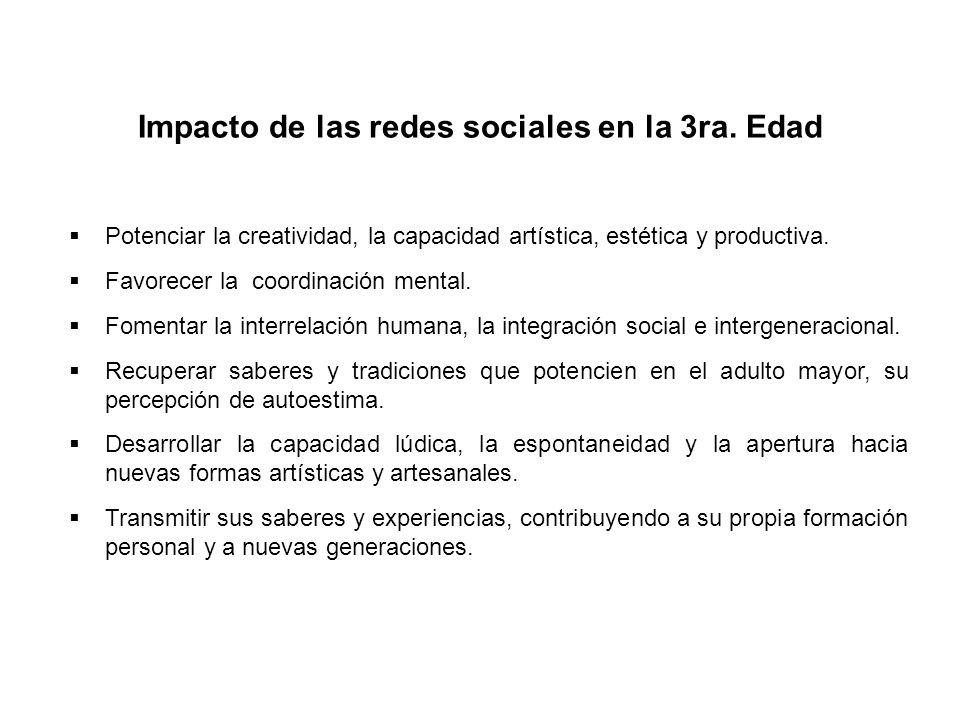 Impacto de las redes sociales en la 3ra. Edad Potenciar la creatividad, la capacidad artística, estética y productiva. Favorecer la coordinación menta