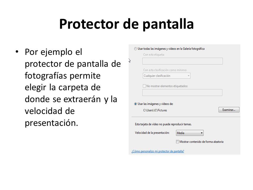 Protector de pantalla Por ejemplo el protector de pantalla de fotografías permite elegir la carpeta de donde se extraerán y la velocidad de presentaci