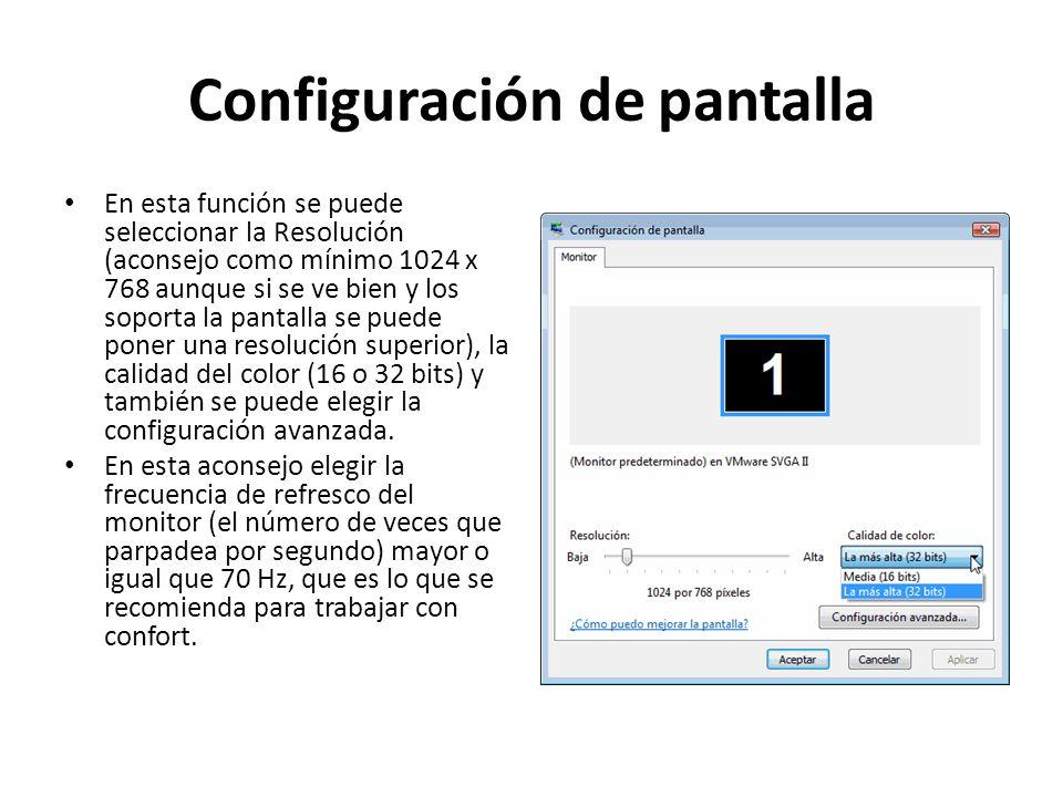 Configuración de pantalla En esta función se puede seleccionar la Resolución (aconsejo como mínimo 1024 x 768 aunque si se ve bien y los soporta la pantalla se puede poner una resolución superior), la calidad del color (16 o 32 bits) y también se puede elegir la configuración avanzada.