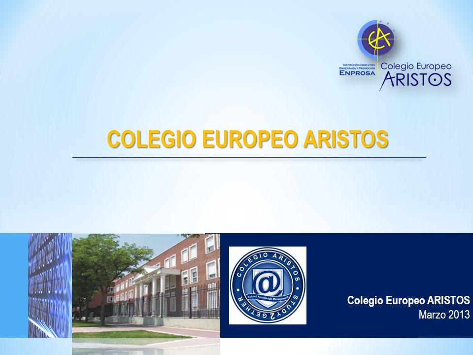 Colegio Europeo ARISTOS Marzo 2013 COLEGIO EUROPEO ARISTOS