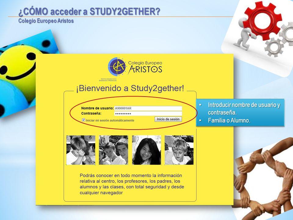 ¿CÓMO acceder a STUDY2GETHER? Colegio Europeo Aristos Introducir nombre de usuario y contraseña. Introducir nombre de usuario y contraseña. Familia o