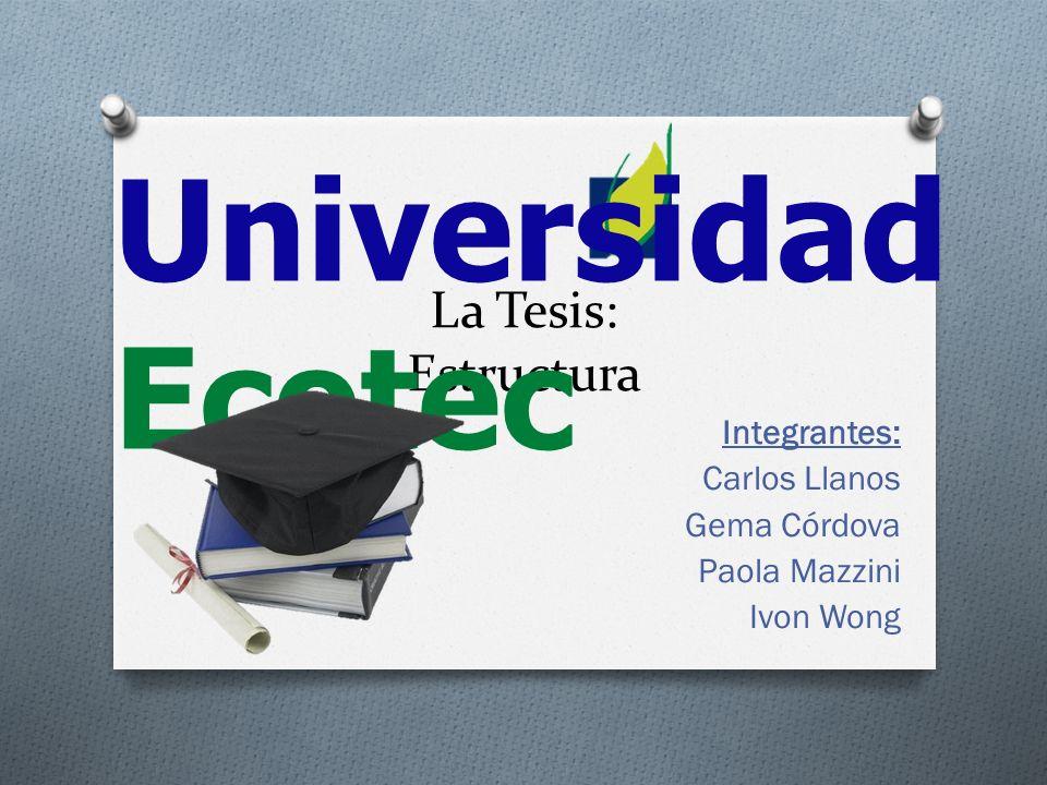 La Tesis: Estructura Integrantes: Carlos Llanos Gema Córdova Paola Mazzini Ivon Wong Universidad Ecotec