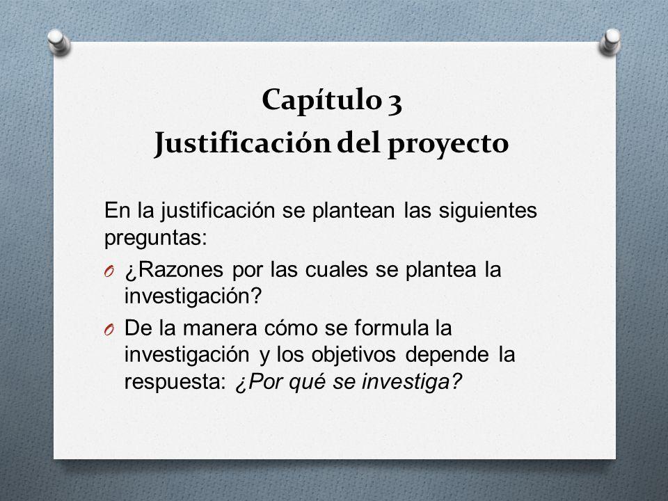 En la justificación se plantean las siguientes preguntas: O ¿Razones por las cuales se plantea la investigación? O De la manera cómo se formula la inv