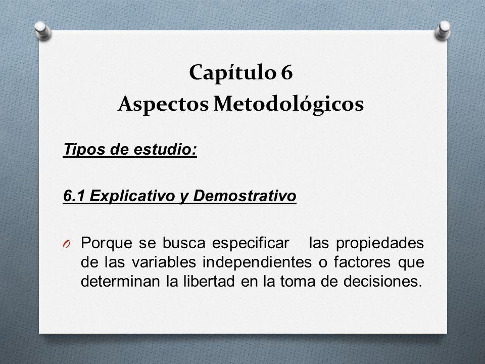 Tipos de estudio: 6.1 Explicativo y Demostrativo O Porque se busca especificar las propiedades de las variables independientes o factores que determin