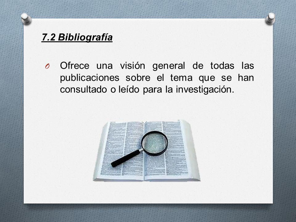 7.2 Bibliografía O Ofrece una visión general de todas las publicaciones sobre el tema que se han consultado o leído para la investigación.