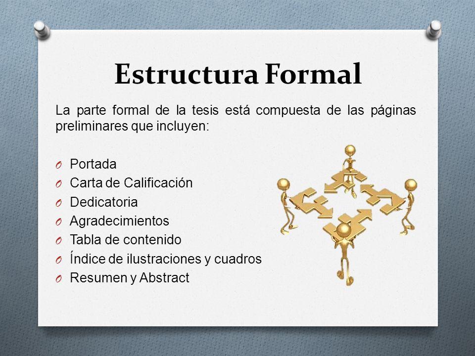 La parte formal de la tesis está compuesta de las páginas preliminares que incluyen: O Portada O Carta de Calificación O Dedicatoria O Agradecimientos