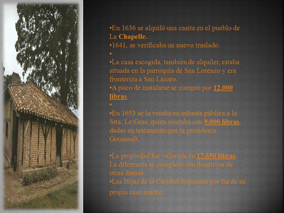 En 1636 se alquiló una casita en el pueblo de La Chapelle. 1641, se verificaba un nuevo traslado. La casa escogida, también de alquiler, estaba situad