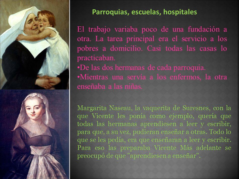 Parroquias, escuelas, hospitales El trabajo variaba poco de una fundación a otra. La tarea principal era el servicio a los pobres a domicilio. Casi to