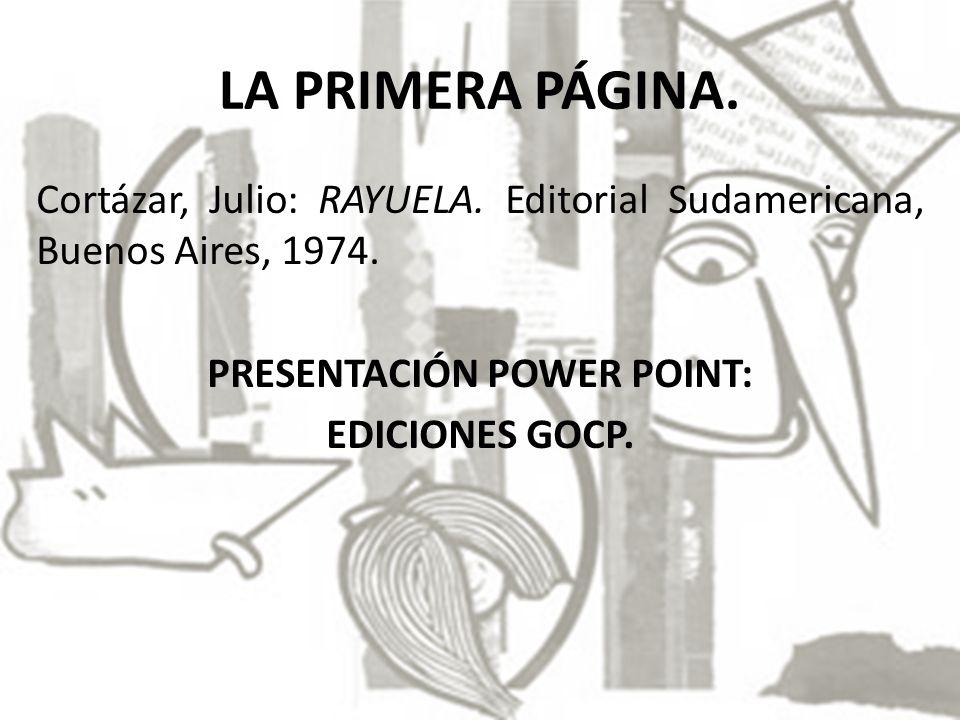 LA PRIMERA PÁGINA. Cortázar, Julio: RAYUELA. Editorial Sudamericana, Buenos Aires, 1974. PRESENTACIÓN POWER POINT: EDICIONES GOCP.