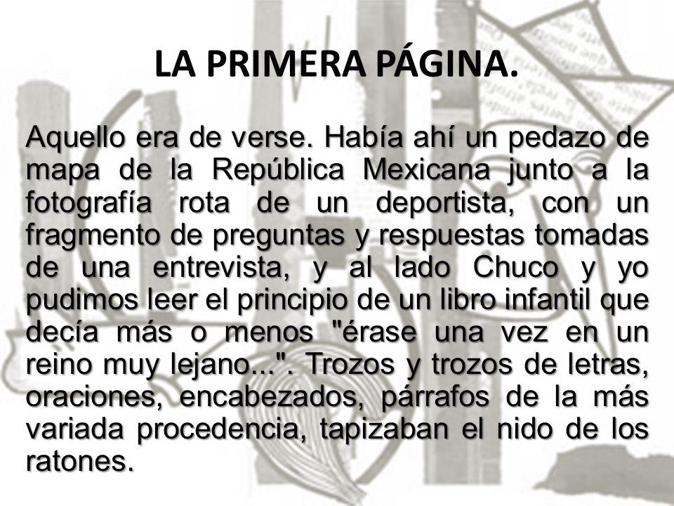 LA PRIMERA PÁGINA. Aquello era de verse. Había ahí un pedazo de mapa de la República Mexicana junto a la fotografía rota de un deportista, con un frag