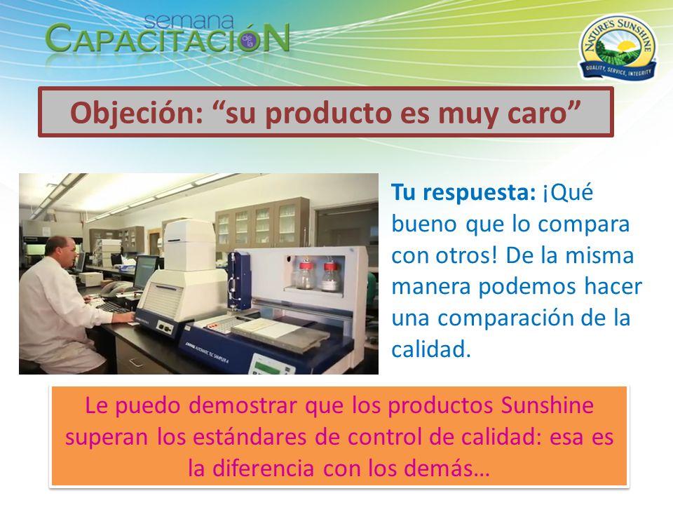 Objeción: su producto es muy caro Tu respuesta: ¡Qué bueno que lo compara con otros! De la misma manera podemos hacer una comparación de la calidad. L