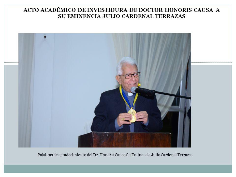 Palabras de agradecimiento del Dr. Honoris Causa Su Eminencia Julio Cardenal Terrazas ACTO ACADÉMICO DE INVESTIDURA DE DOCTOR HONORIS CAUSA A SU EMINE