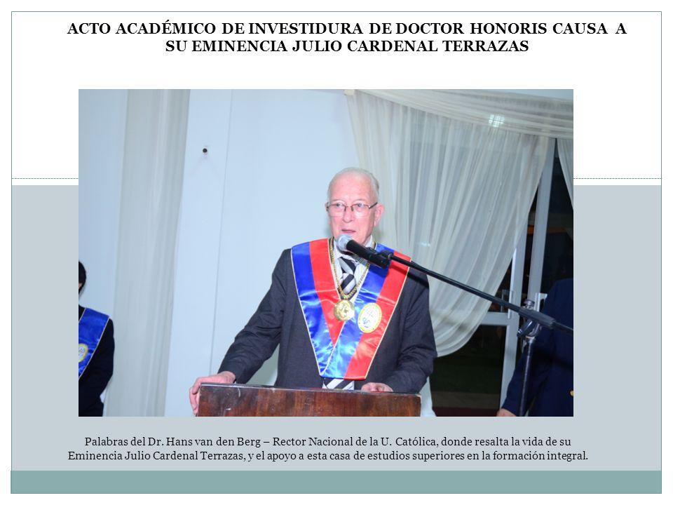 Palabras del Dr. Hans van den Berg – Rector Nacional de la U. Católica, donde resalta la vida de su Eminencia Julio Cardenal Terrazas, y el apoyo a es