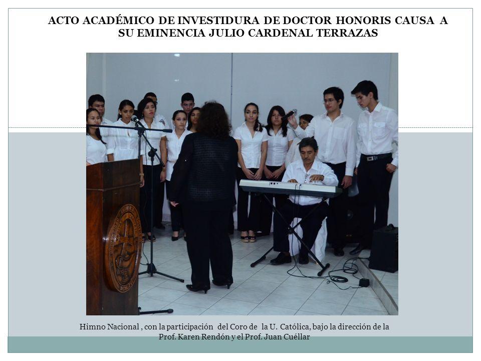 Himno Nacional, con la participación del Coro de la U. Católica, bajo la dirección de la Prof. Karen Rendón y el Prof. Juan Cuéllar ACTO ACADÉMICO DE