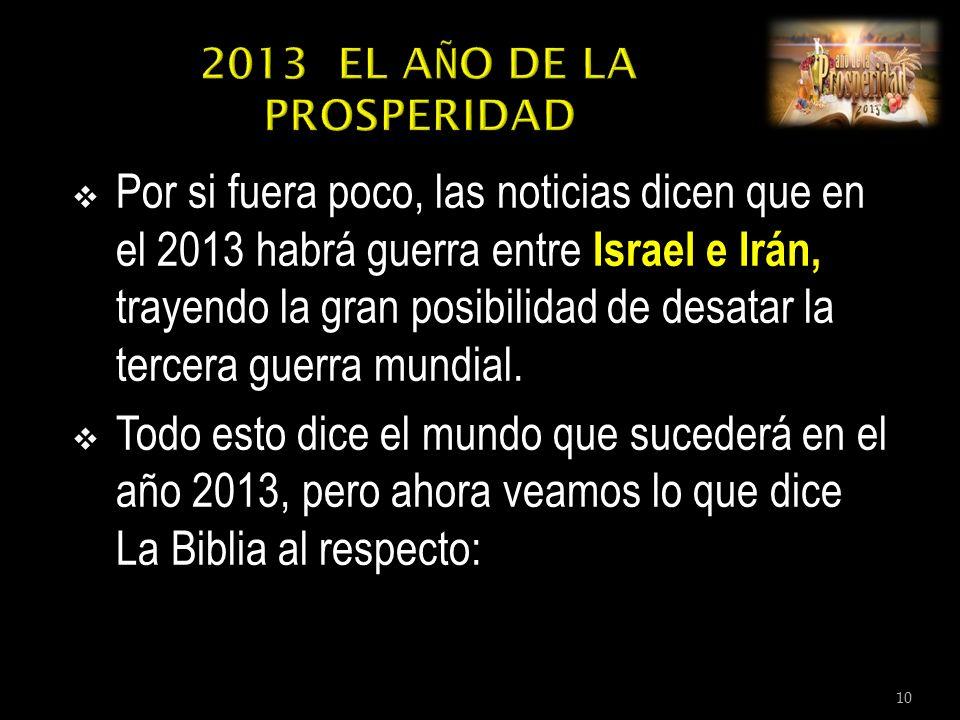 Por si fuera poco, las noticias dicen que en el 2013 habrá guerra entre Israel e Irán, trayendo la gran posibilidad de desatar la tercera guerra mundial.