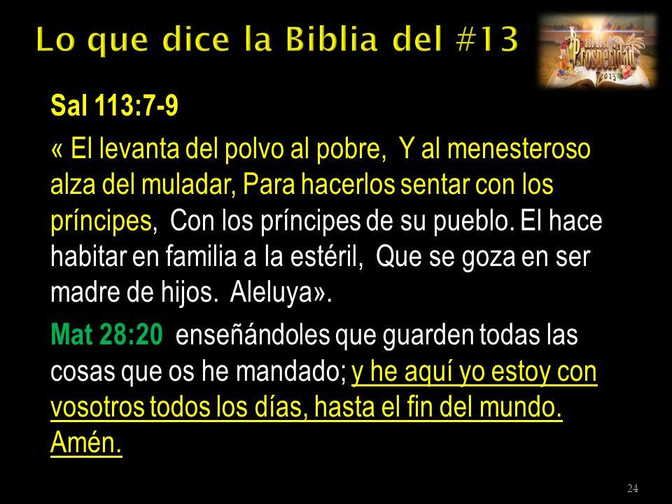 Sal 113:7-9 « El levanta del polvo al pobre, Y al menesteroso alza del muladar, Para hacerlos sentar con los príncipes, Con los príncipes de su pueblo.