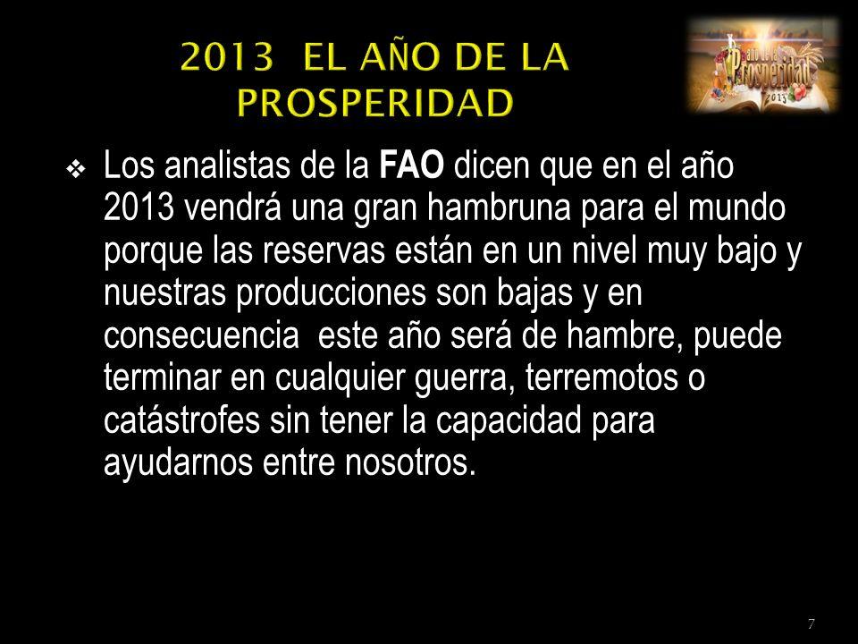 Los analistas de la FAO dicen que en el año 2013 vendrá una gran hambruna para el mundo porque las reservas están en un nivel muy bajo y nuestras producciones son bajas y en consecuencia este año será de hambre, puede terminar en cualquier guerra, terremotos o catástrofes sin tener la capacidad para ayudarnos entre nosotros.