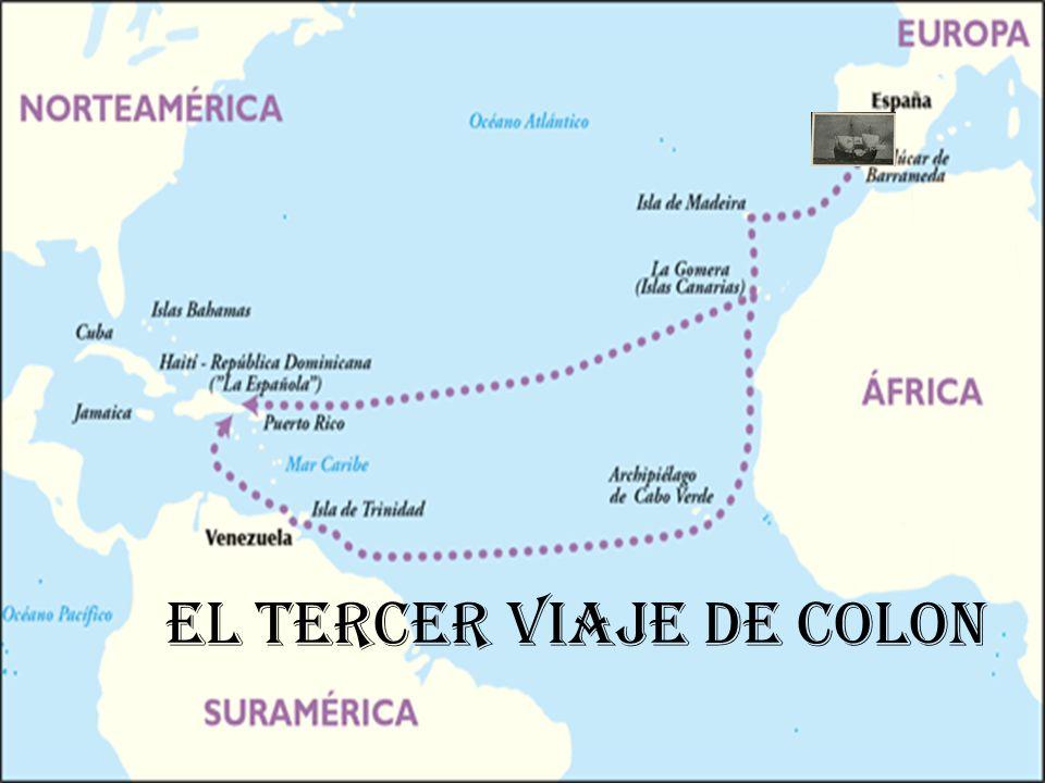 En el tercer viaje de Colon En mayo de 1496 partió una tercera tentativa de Colón, al mando de una flota de seis barcos, para demostrar que había llegado a Asia viajando hacia el oeste.