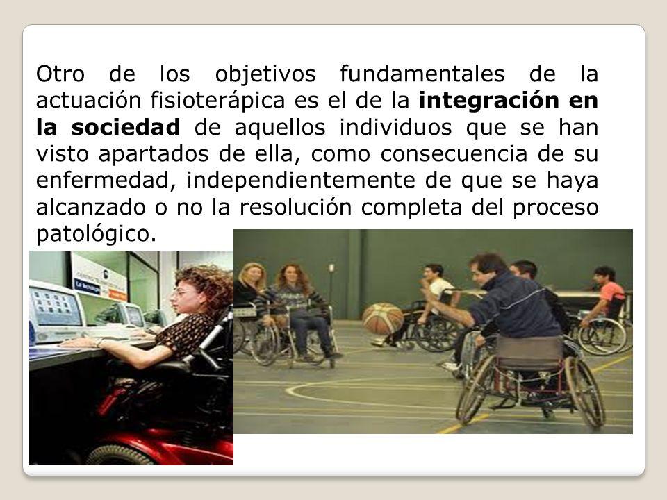Otro de los objetivos fundamentales de la actuación fisioterápica es el de la integración en la sociedad de aquellos individuos que se han visto apart