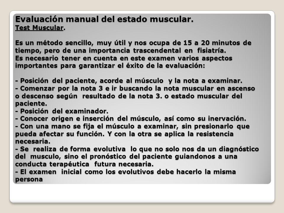 Evaluación manual del estado muscular. Test Muscular. Es un método sencillo, muy útil y nos ocupa de 15 a 20 minutos de tiempo, pero de una importanci