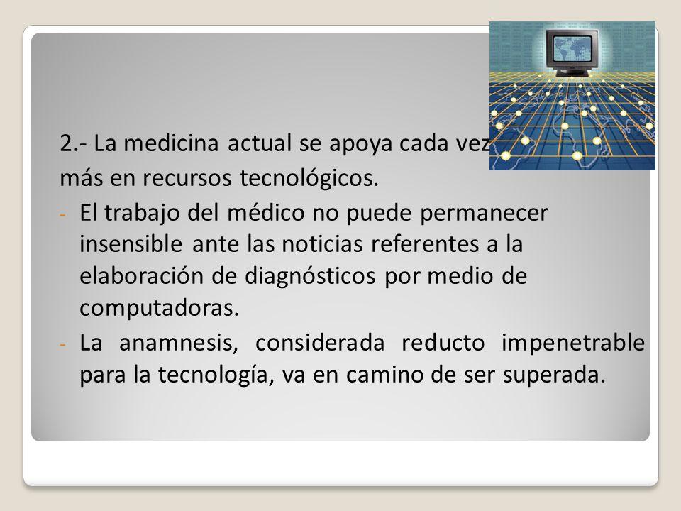 2.- La medicina actual se apoya cada vez más en recursos tecnológicos. - El trabajo del médico no puede permanecer insensible ante las noticias refere