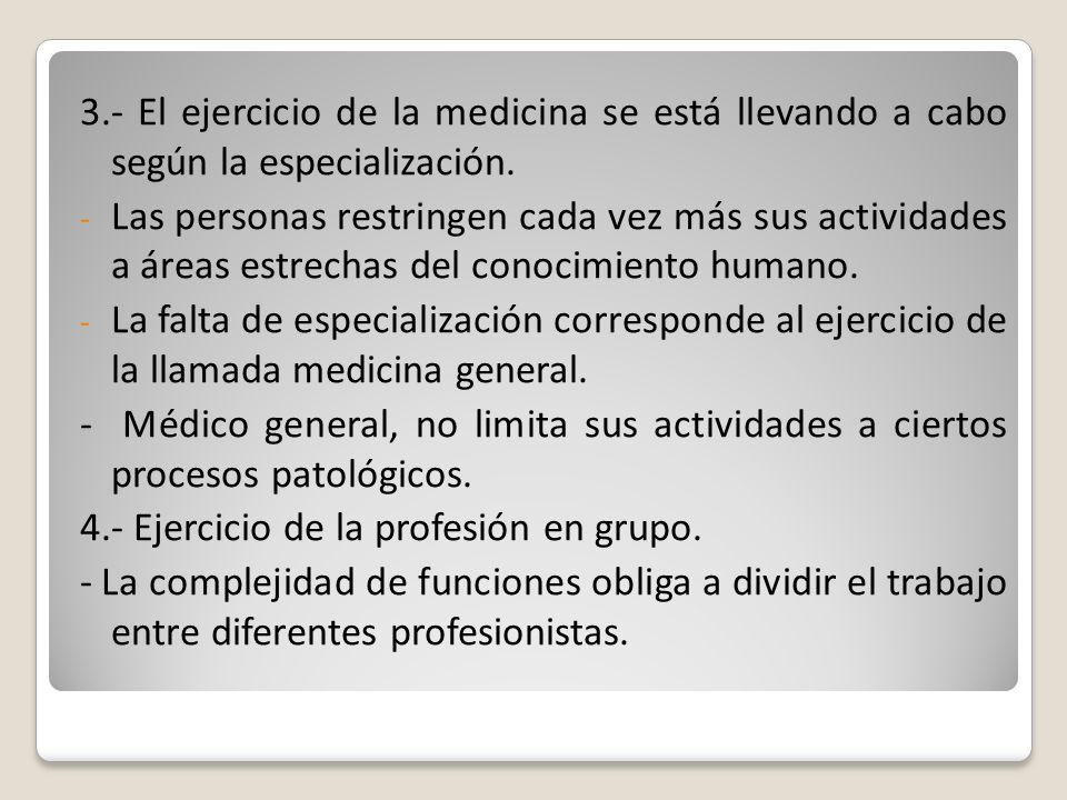 3.- El ejercicio de la medicina se está llevando a cabo según la especialización. - Las personas restringen cada vez más sus actividades a áreas estre