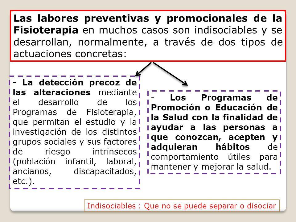 Las labores preventivas y promocionales de la Fisioterapia en muchos casos son indisociables y se desarrollan, normalmente, a través de dos tipos de a